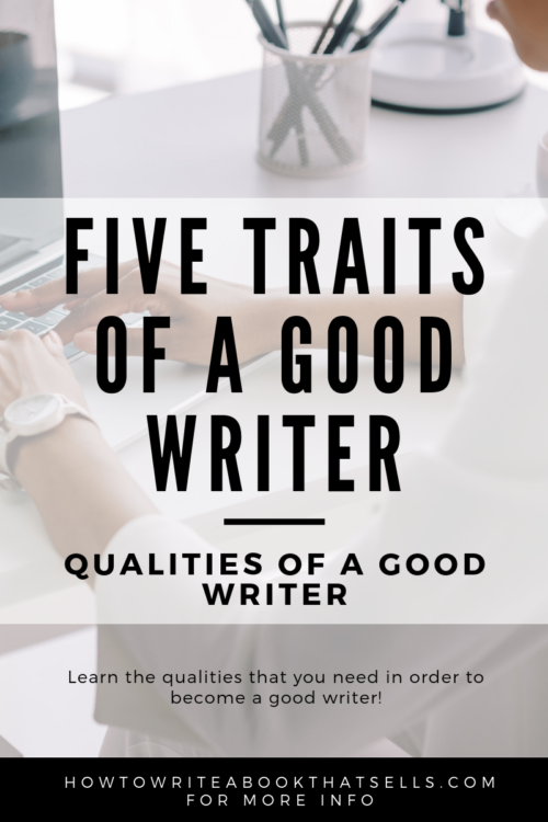Qualities Of A Good Writer