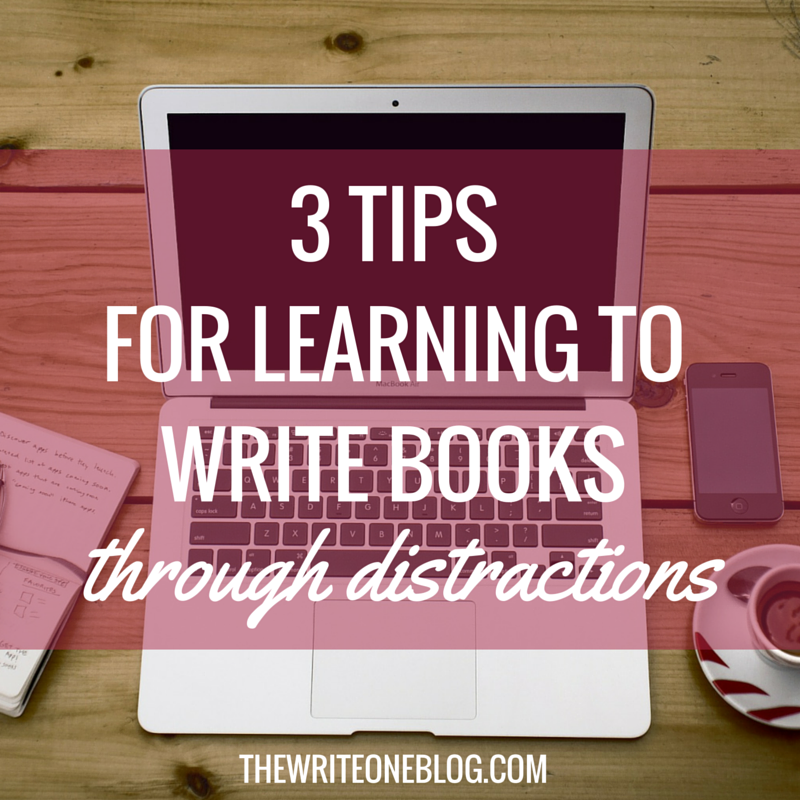 3 Tips For Learning To Write Books Through Distractions