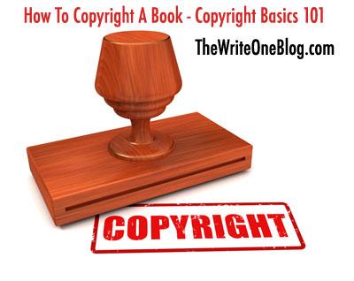 How To Copyright A Book - Copyright Basics 101