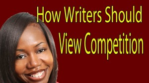 How Writers Should View Their Competition!