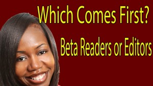 Beta Readers Or Editors? Which Comes First?