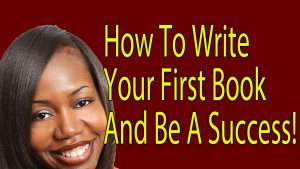 How To Write Your First Book And Be A Success