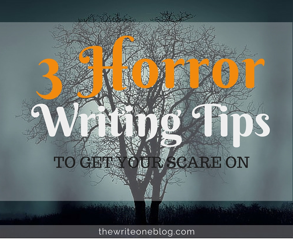 3 Horror Writing Tips To Get Your Scare On