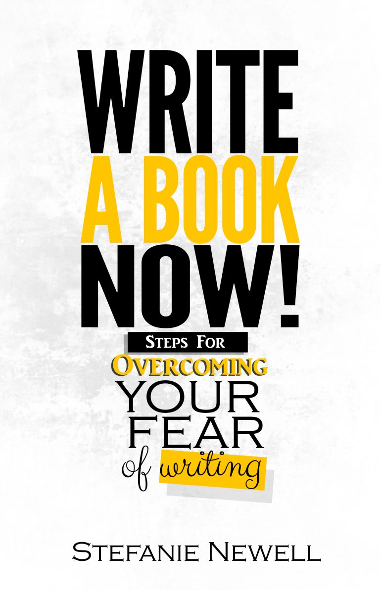 Write A Book Now! Steps for Overcoming Your Fear of Writing